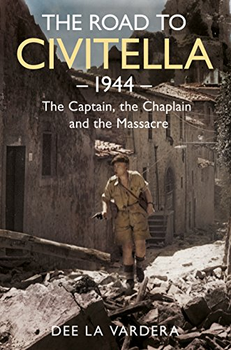 The Road to civitella 1944: The Captain, the Chaplain and the Massacre. (Dee La Vardera)